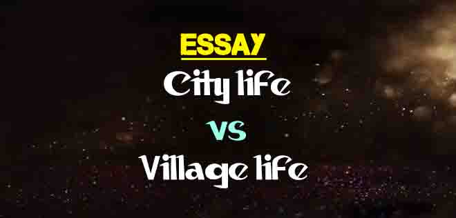 Essay On City Life Vs Village Life The College Study