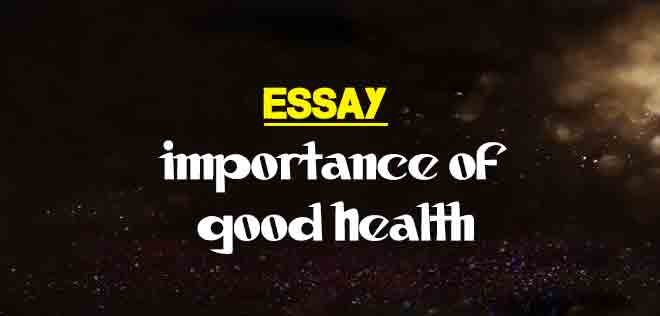 Importance Of Good Health Essay  The College Study