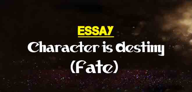 Essay On Character Is Destiny Fate  The College Study