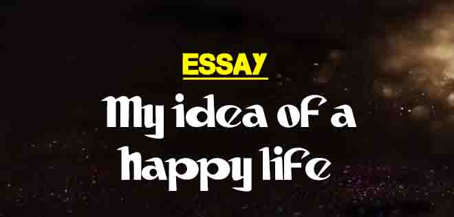 how to be happy in life essay