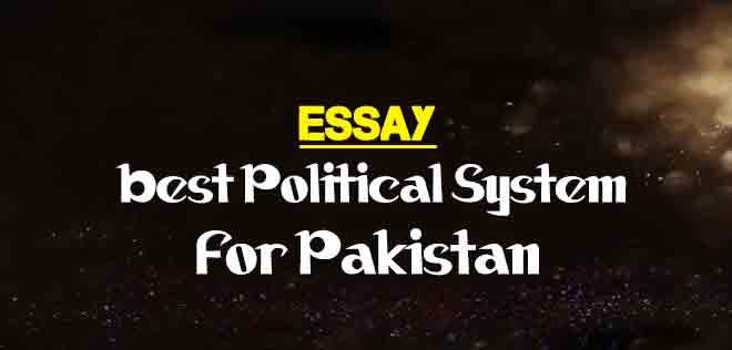 The Best Political System For Pakistan Essay  The College Study